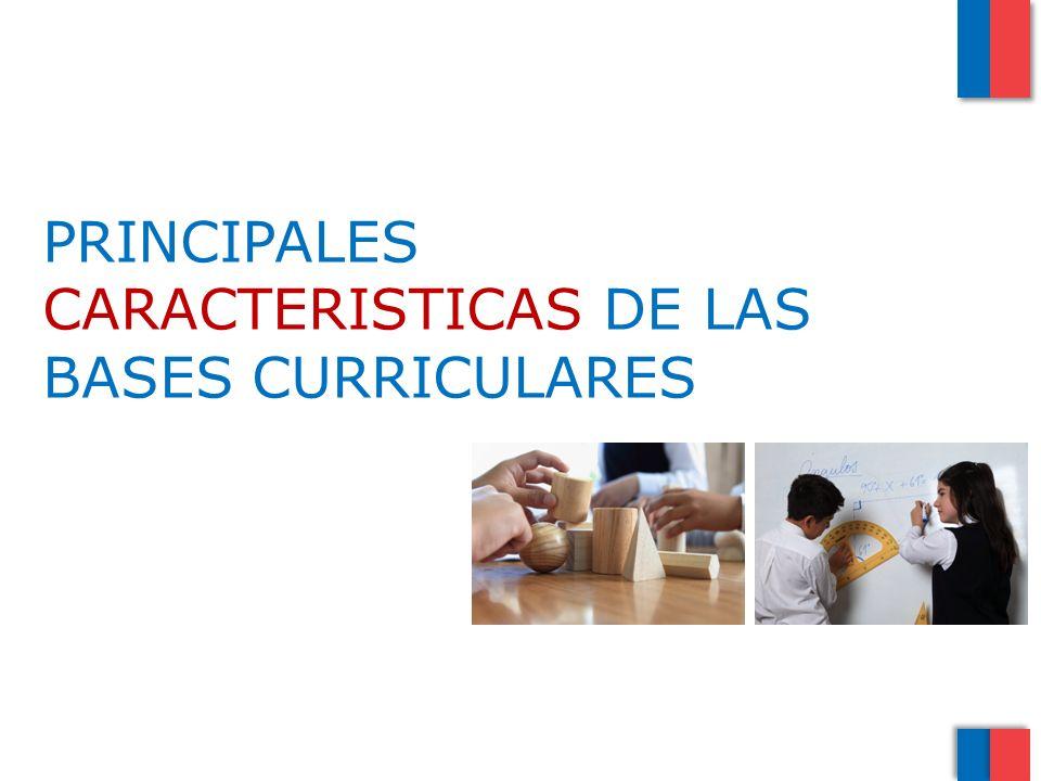 PRINCIPALES CARACTERISTICAS DE LAS BASES CURRICULARES
