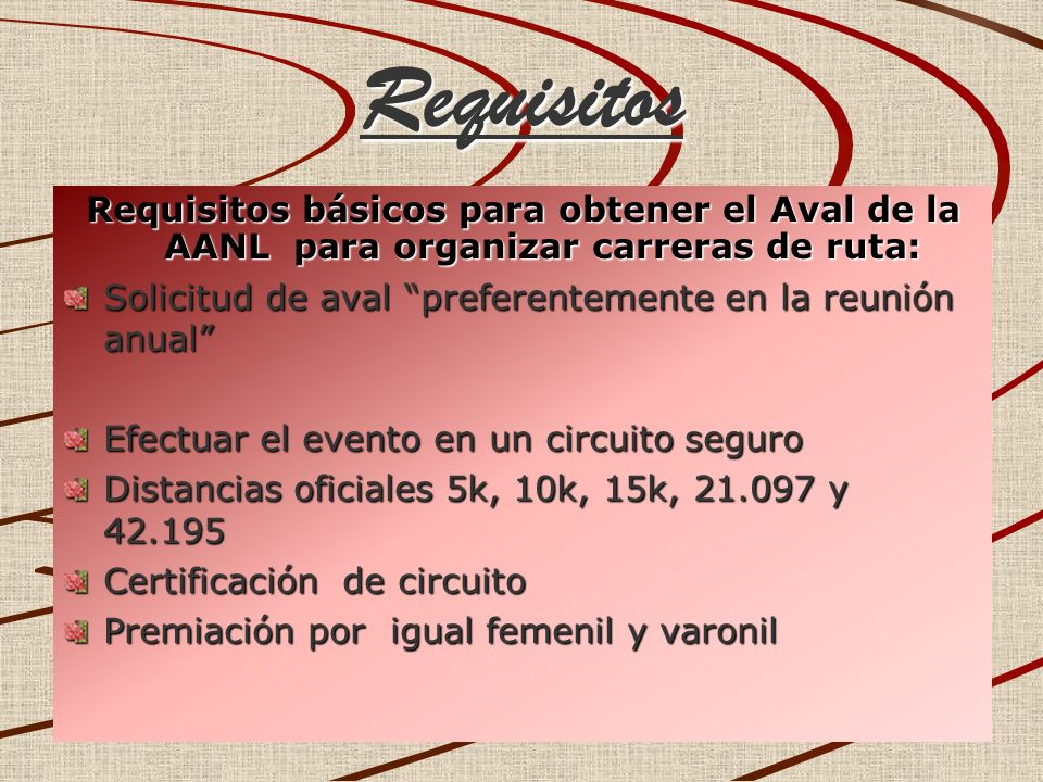 Requisitos Requisitos básicos para obtener el Aval de la AANL para organizar carreras de ruta: