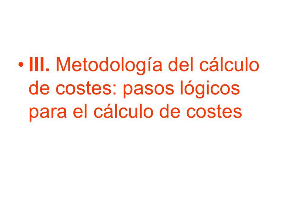 III. Metodología del cálculo de costes: pasos lógicos para el cálculo de costes