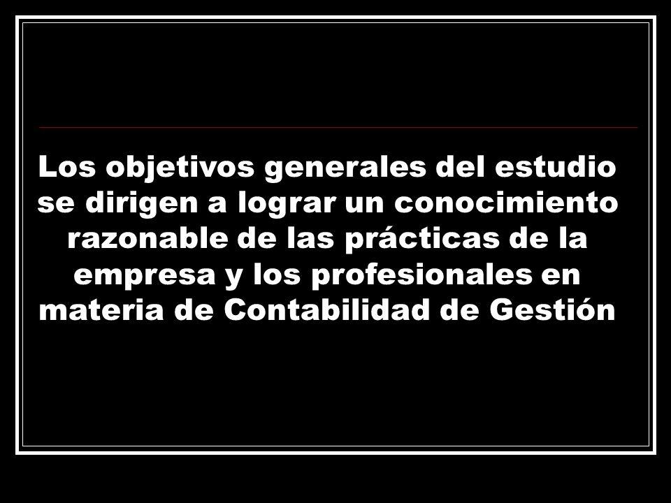 Los objetivos generales del estudio se dirigen a lograr un conocimiento razonable de las prácticas de la empresa y los profesionales en materia de Contabilidad de Gestión