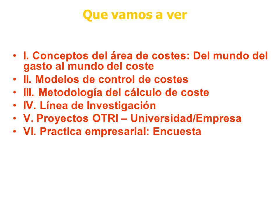 Que vamos a ver I. Conceptos del área de costes: Del mundo del gasto al mundo del coste. II. Modelos de control de costes.