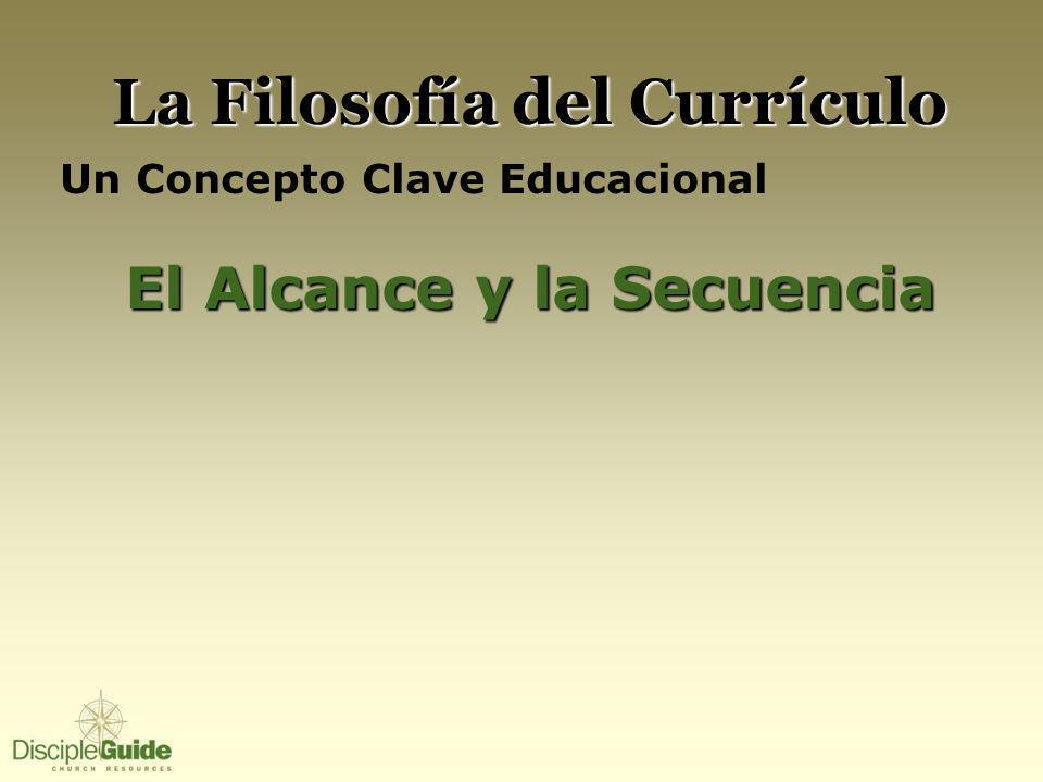 La Filosofía del Currículo El Alcance y la Secuencia