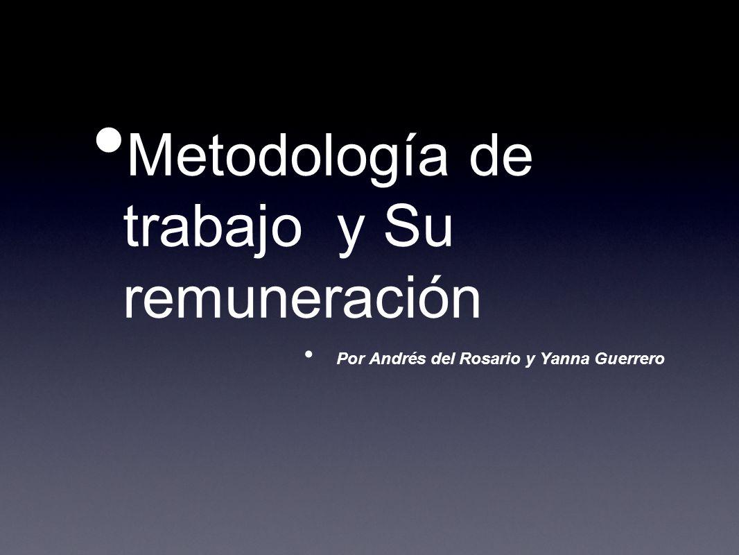 Metodología de trabajo y Su remuneración