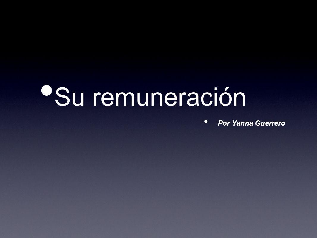 Su remuneración Por Yanna Guerrero