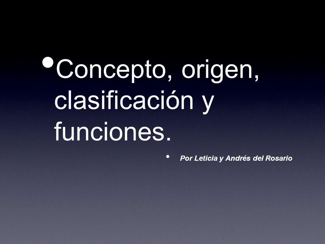 Concepto, origen, clasificación y funciones.
