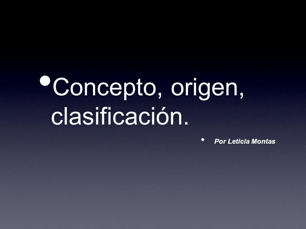 Concepto, origen, clasificación.