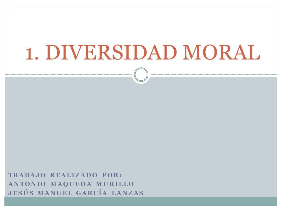 1. DIVERSIDAD MORAL Trabajo realizado por: Antonio maqueda murillo