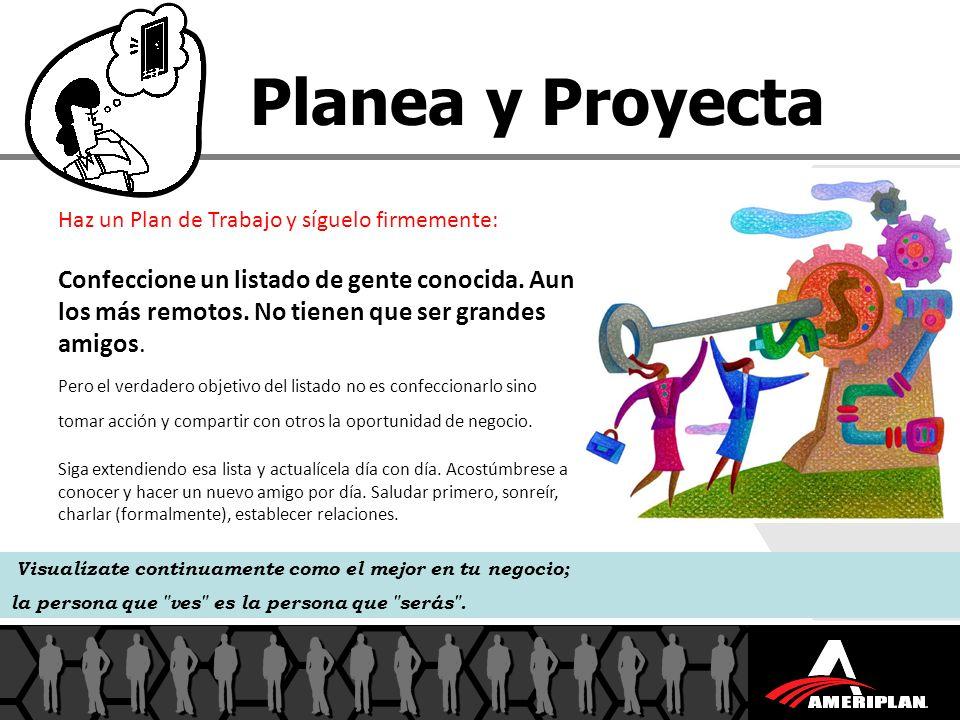 Planea y Proyecta Haz un Plan de Trabajo y síguelo firmemente: