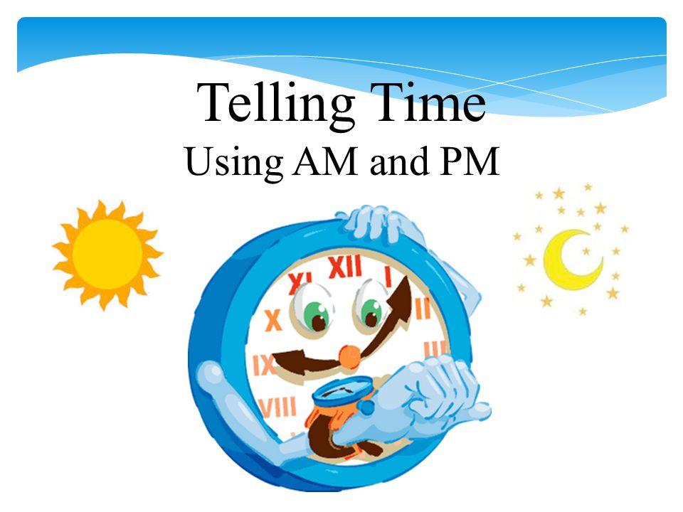 telling time using am and pm ppt descargar. Black Bedroom Furniture Sets. Home Design Ideas