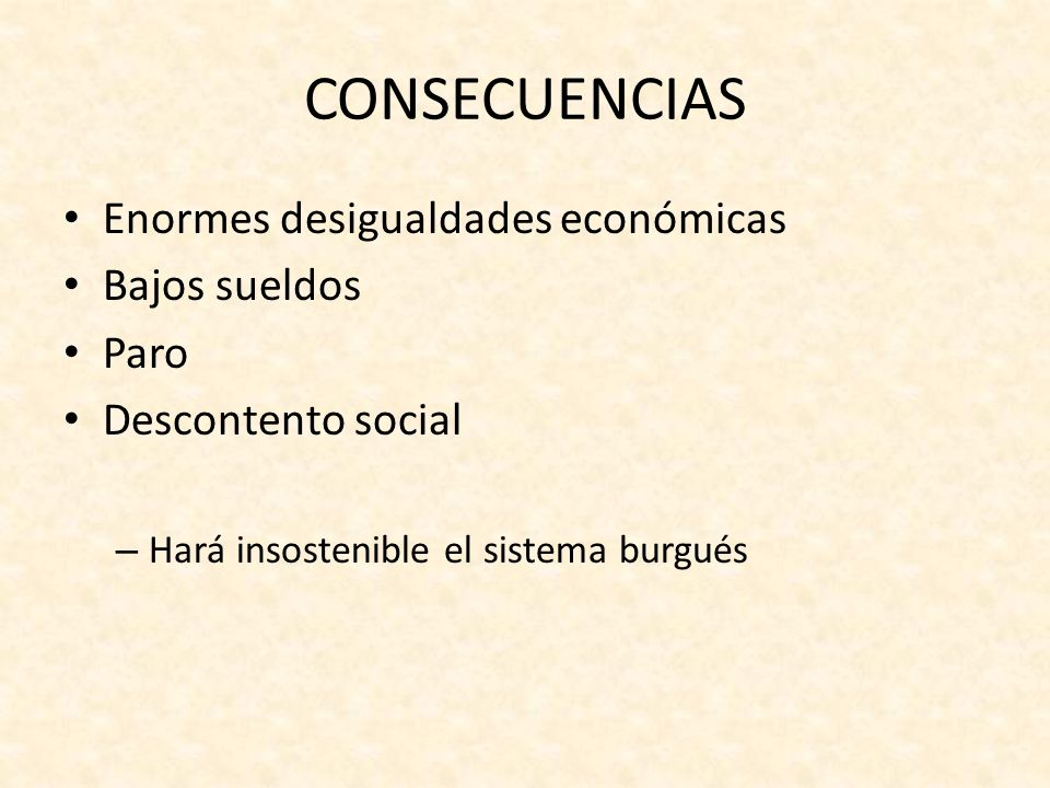 CONSECUENCIAS Enormes desigualdades económicas Bajos sueldos Paro