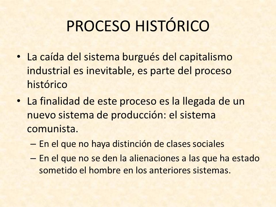 PROCESO HISTÓRICOLa caída del sistema burgués del capitalismo industrial es inevitable, es parte del proceso histórico.