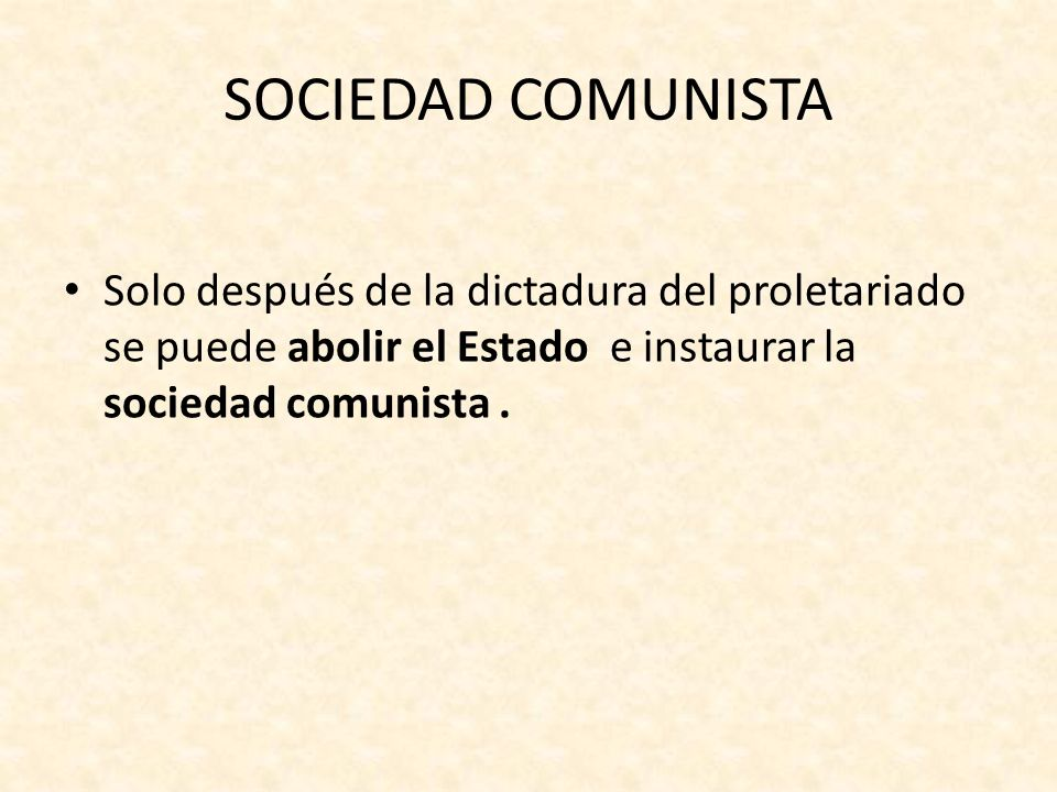 SOCIEDAD COMUNISTA Solo después de la dictadura del proletariado se puede abolir el Estado e instaurar la sociedad comunista .