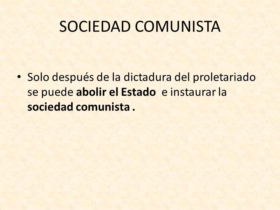 SOCIEDAD COMUNISTASolo después de la dictadura del proletariado se puede abolir el Estado e instaurar la sociedad comunista .