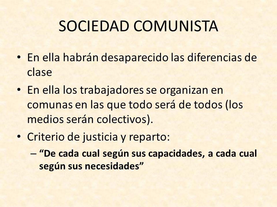SOCIEDAD COMUNISTA En ella habrán desaparecido las diferencias de clase.