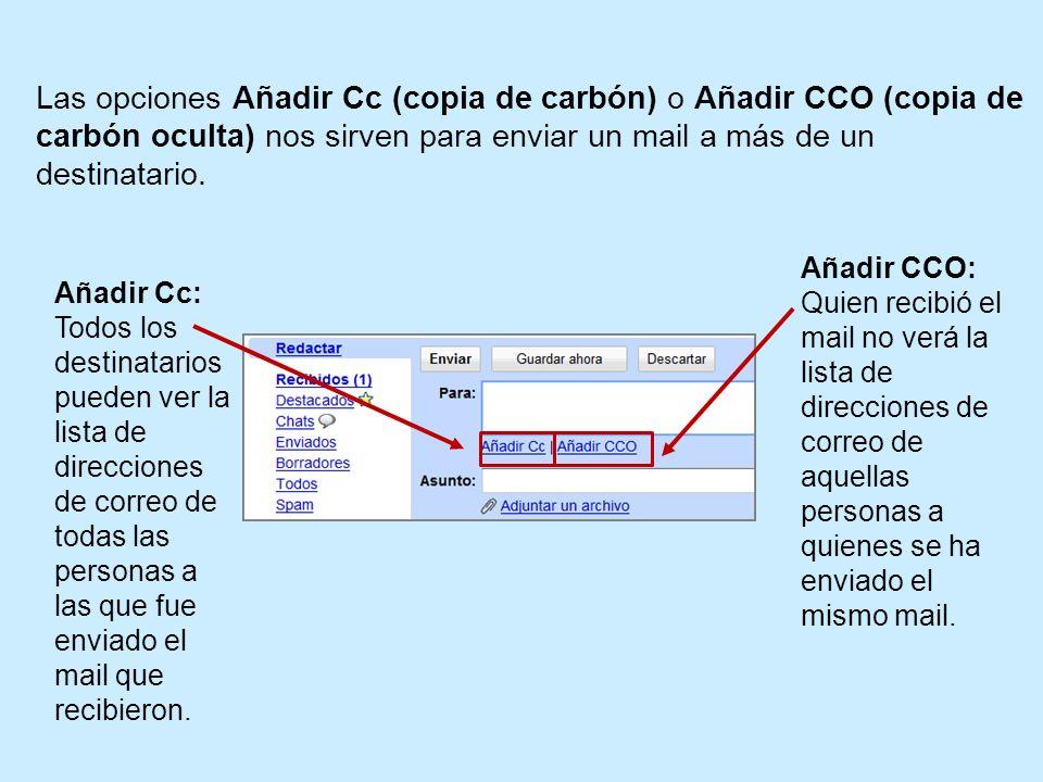 Las opciones Añadir Cc (copia de carbón) o Añadir CCO (copia de carbón oculta) nos sirven para enviar un mail a más de un destinatario.