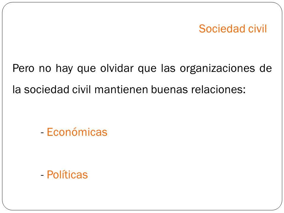 Sociedad civil Pero no hay que olvidar que las organizaciones de la sociedad civil mantienen buenas relaciones: