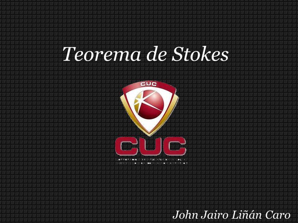 Teorema de Stokes John Jairo Liñán Caro