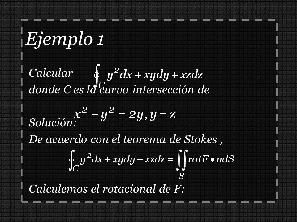 Ejemplo 1 Calcular donde C es la curva intersección de Solución: