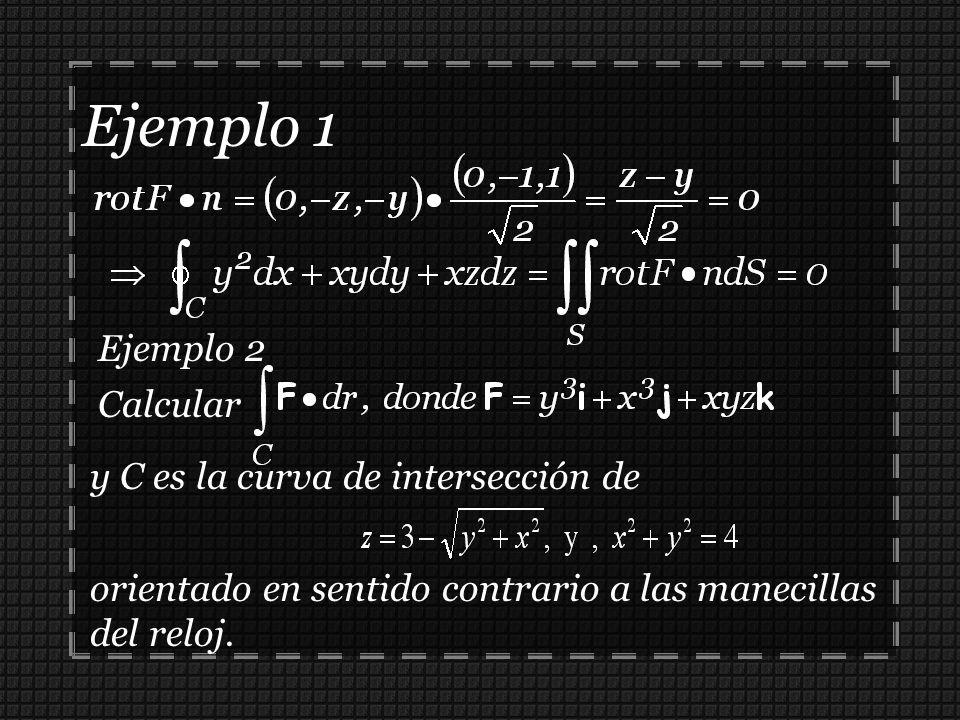 Ejemplo 1 Ejemplo 2 Calcular y C es la curva de intersección de