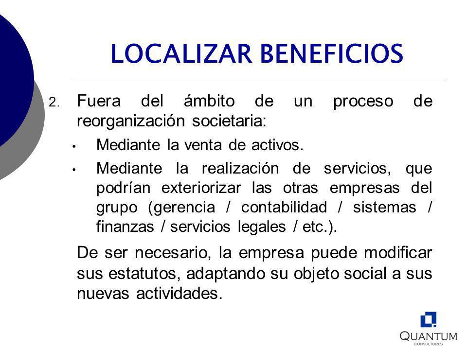 LOCALIZAR BENEFICIOS Fuera del ámbito de un proceso de reorganización societaria: Mediante la venta de activos.