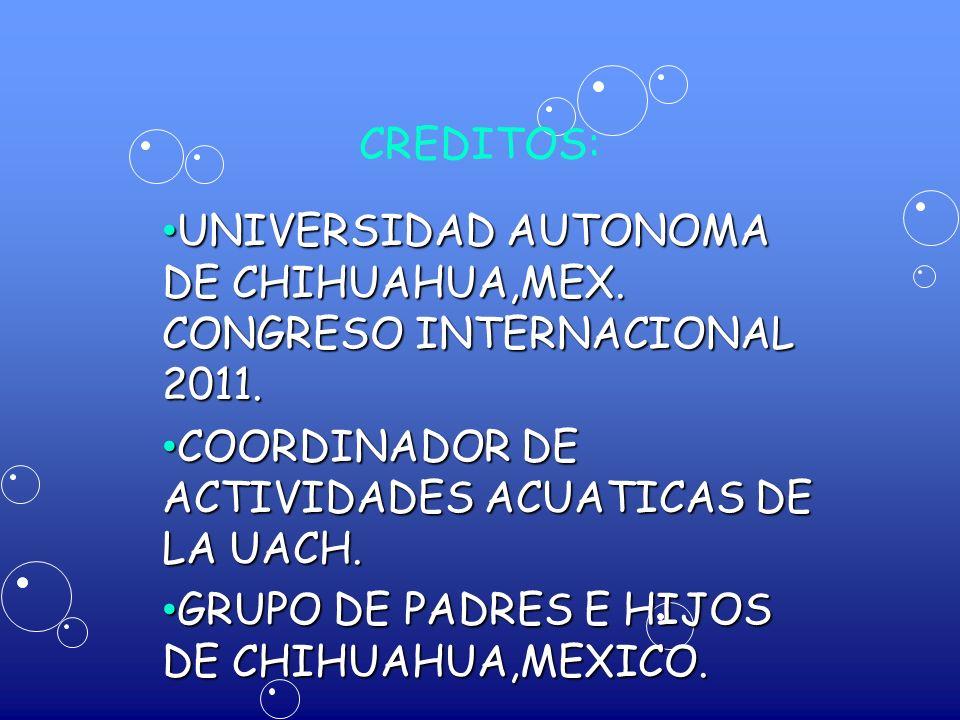 CREDITOS: UNIVERSIDAD AUTONOMA DE CHIHUAHUA,MEX. CONGRESO INTERNACIONAL 2011. COORDINADOR DE ACTIVIDADES ACUATICAS DE LA UACH.