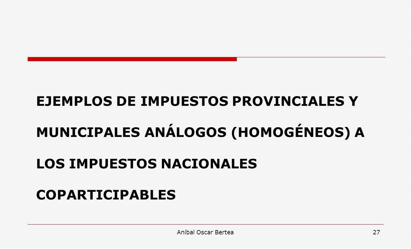 Ejemplos de impuestos provinciales y municipales ANÁLOGOS (HOMOGÉNEOS) A LOS IMPUESTOS NACIONALES COPARTICIPABLES