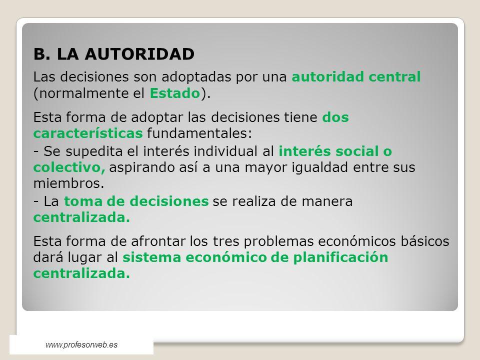 B. LA AUTORIDAD Las decisiones son adoptadas por una autoridad central (normalmente el Estado).