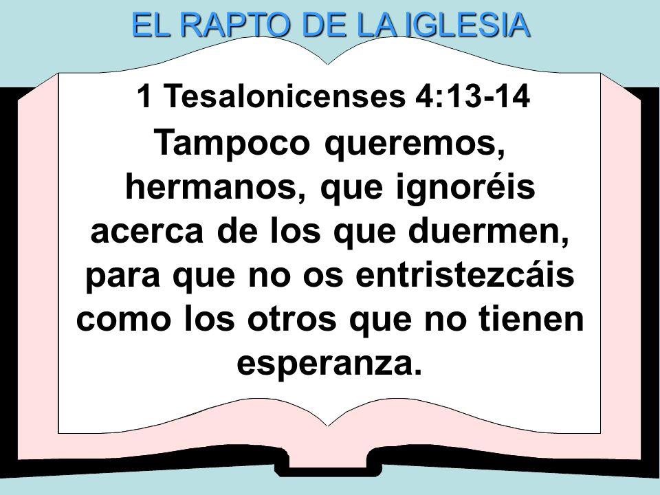 EL RAPTO DE LA IGLESIA 1 Tesalonicenses 4:13-14.