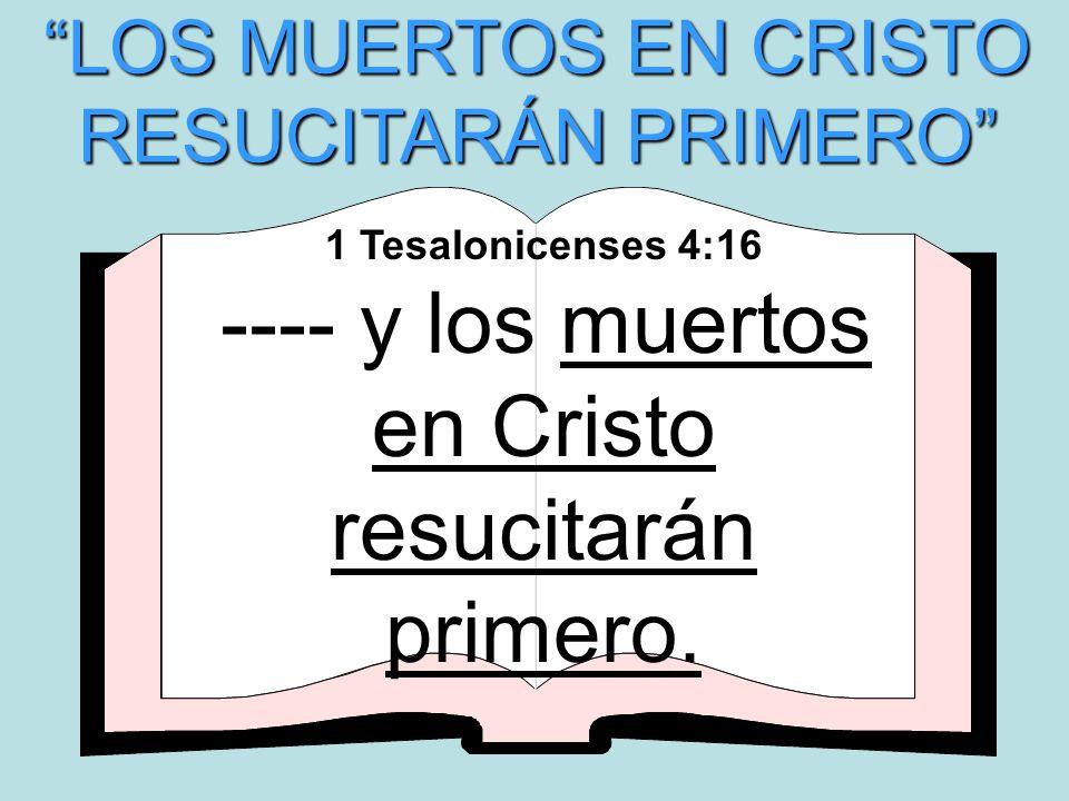 LOS MUERTOS EN CRISTO RESUCITARÁN PRIMERO
