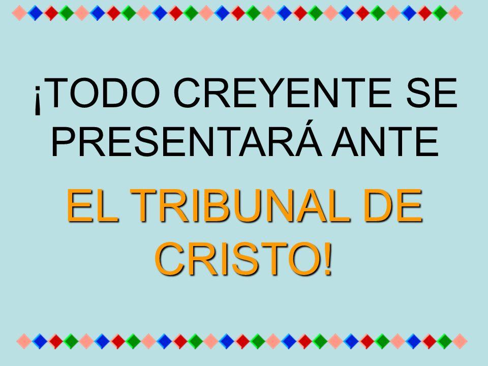 ¡TODO CREYENTE SE PRESENTARÁ ANTE