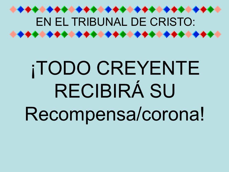 ¡TODO CREYENTE RECIBIRÁ SU Recompensa/corona!