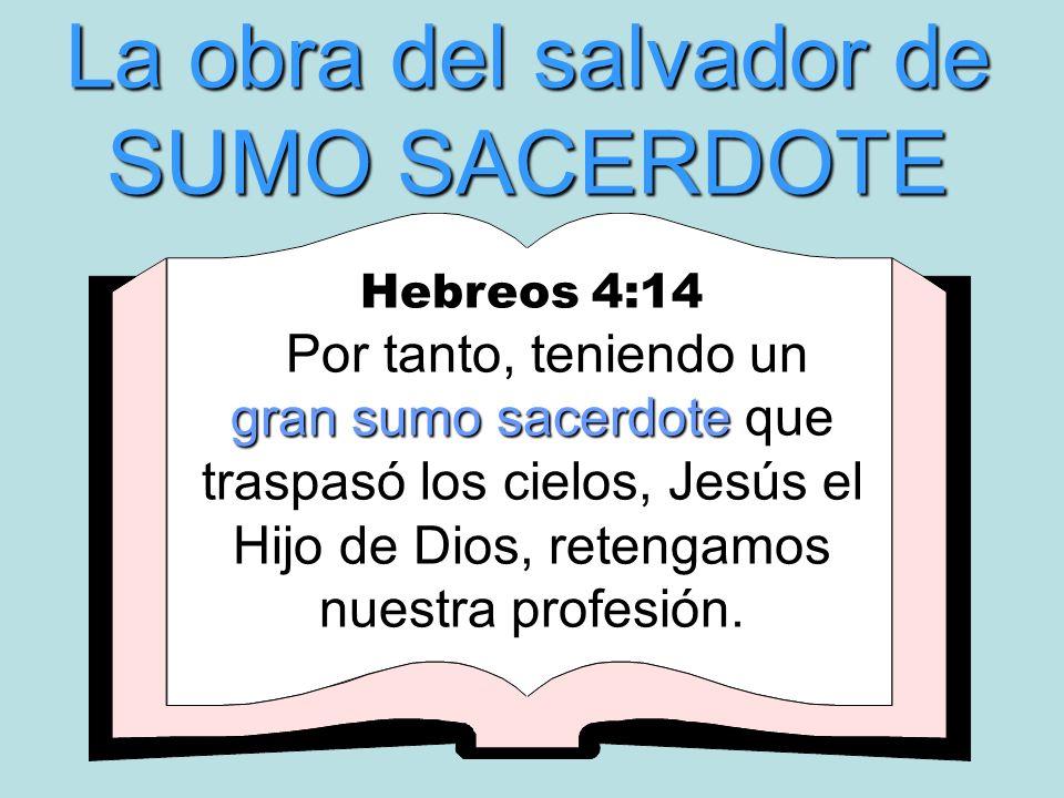 La obra del salvador de SUMO SACERDOTE Hebreos 4:14