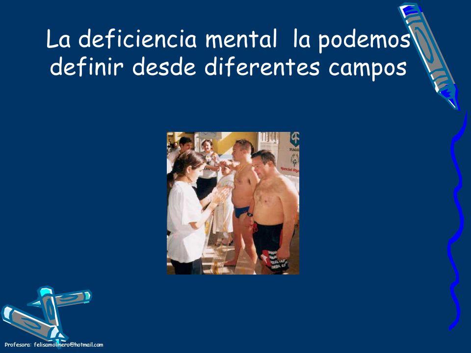 La deficiencia mental la podemos definir desde diferentes campos