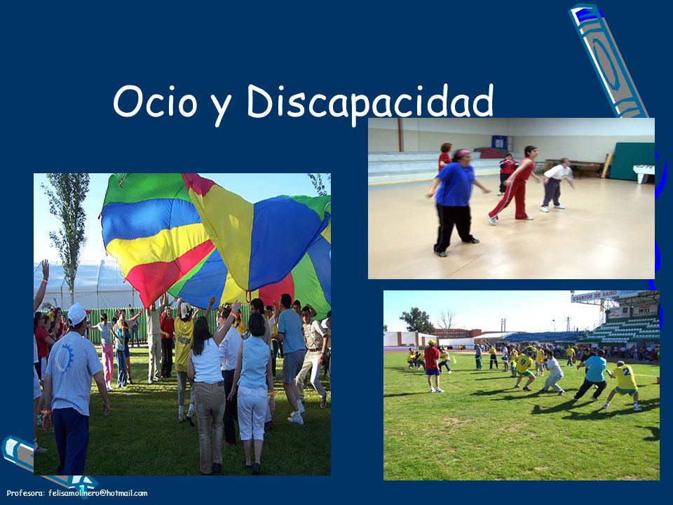 Ocio y Discapacidad Profesora: felisamolinero@hotmail.com