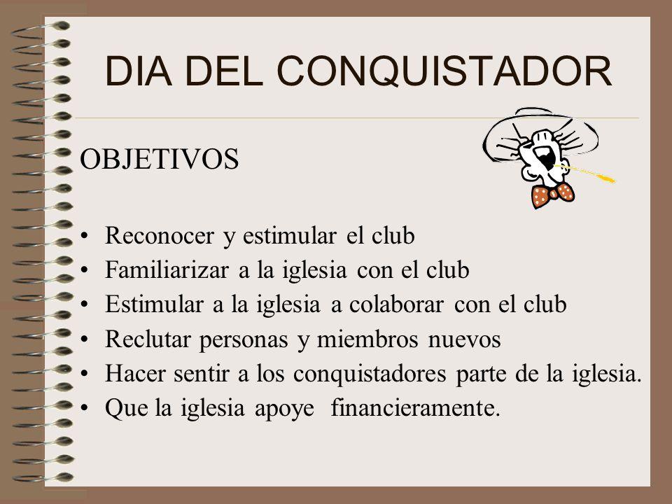DIA DEL CONQUISTADOR OBJETIVOS Reconocer y estimular el club
