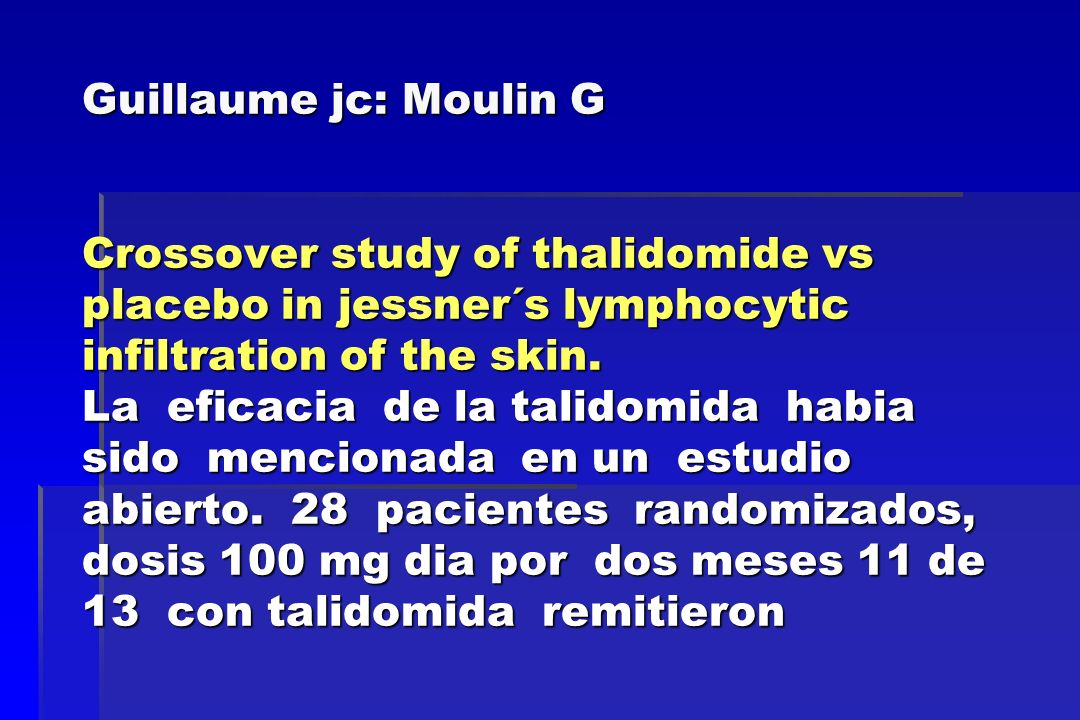 Guillaume jc: Moulin G Crossover study of thalidomide vs placebo in jessner´s lymphocytic infiltration of the skin.
