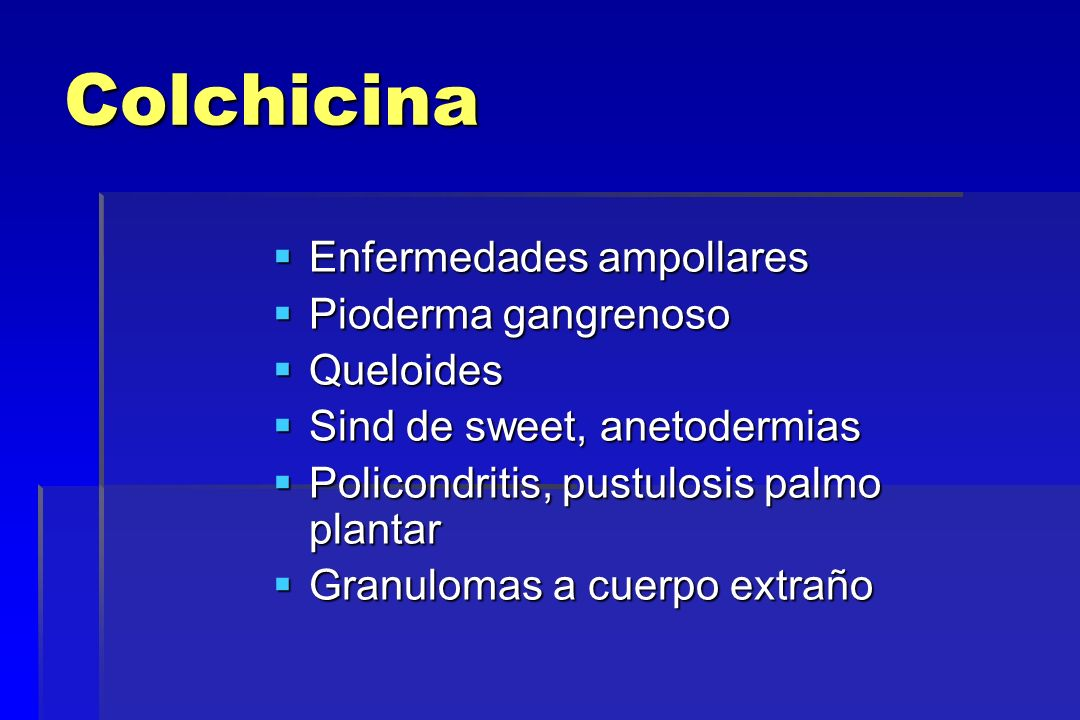 Colchicina Enfermedades ampollares Pioderma gangrenoso Queloides