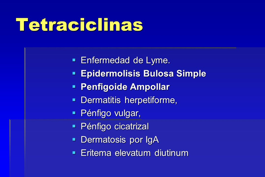 Tetraciclinas Enfermedad de Lyme. Epidermolisis Bulosa Simple