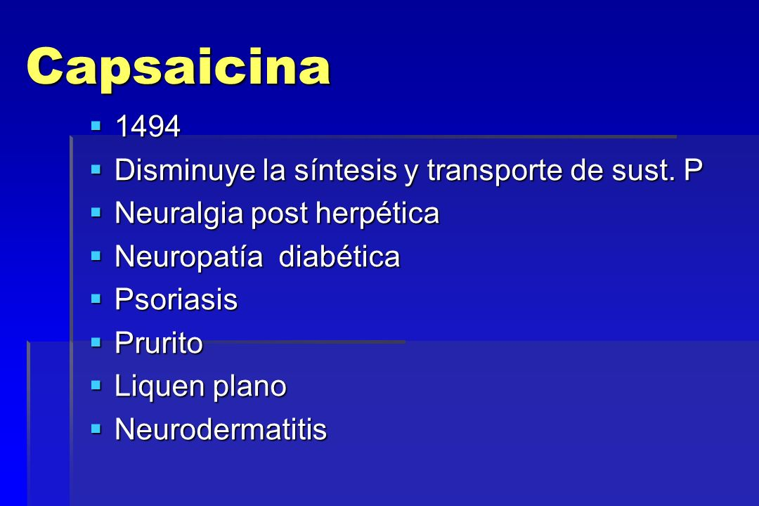 Capsaicina 1494 Disminuye la síntesis y transporte de sust. P
