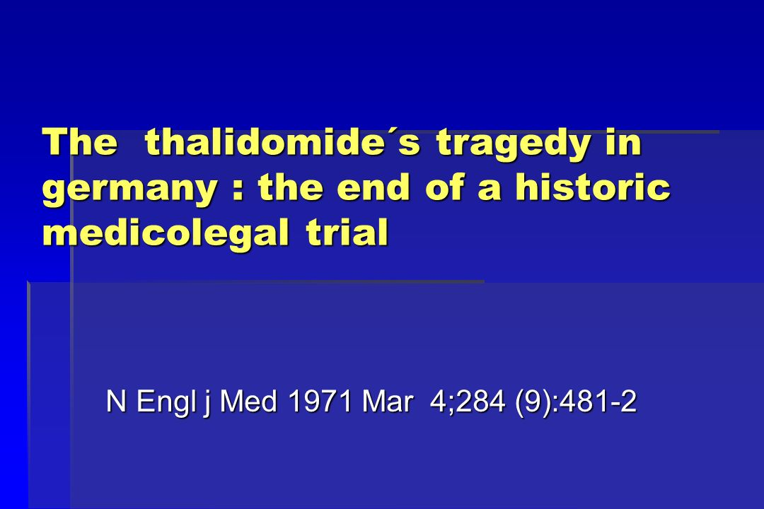 The thalidomide´s tragedy in germany : the end of a historic medicolegal trial