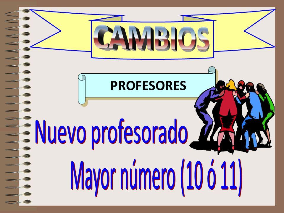 CAMBIOS PROFESORES Nuevo profesorado Mayor número (10 ó 11)