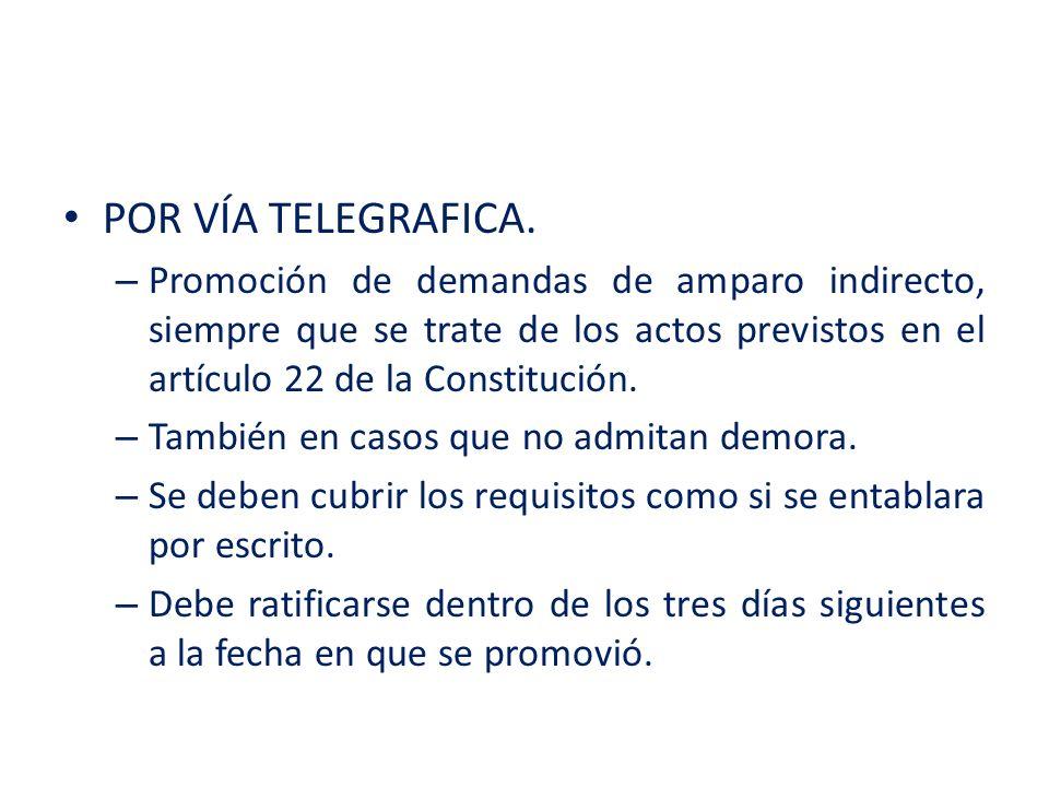 POR VÍA TELEGRAFICA.Promoción de demandas de amparo indirecto, siempre que se trate de los actos previstos en el artículo 22 de la Constitución.