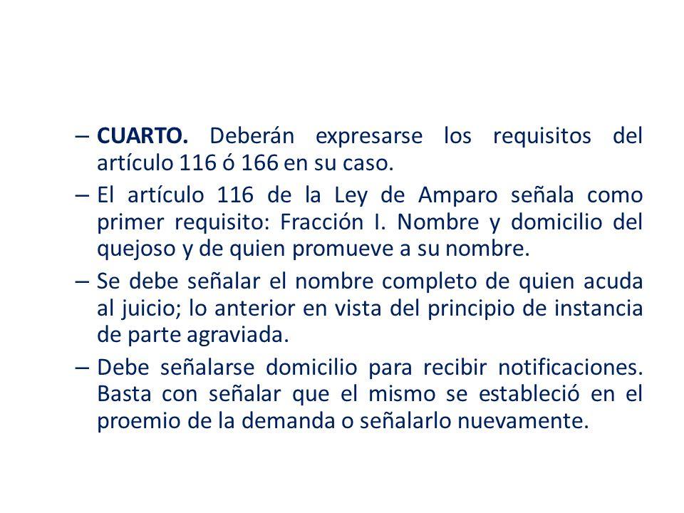 CUARTO. Deberán expresarse los requisitos del artículo 116 ó 166 en su caso.