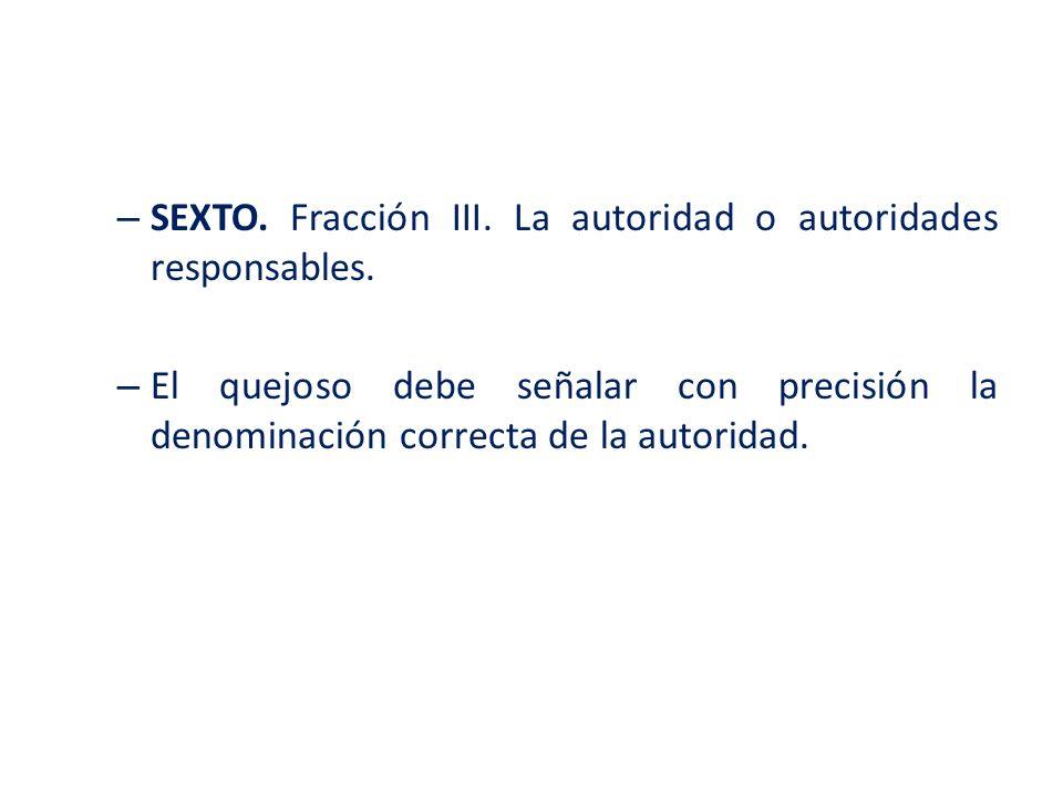 SEXTO. Fracción III. La autoridad o autoridades responsables.