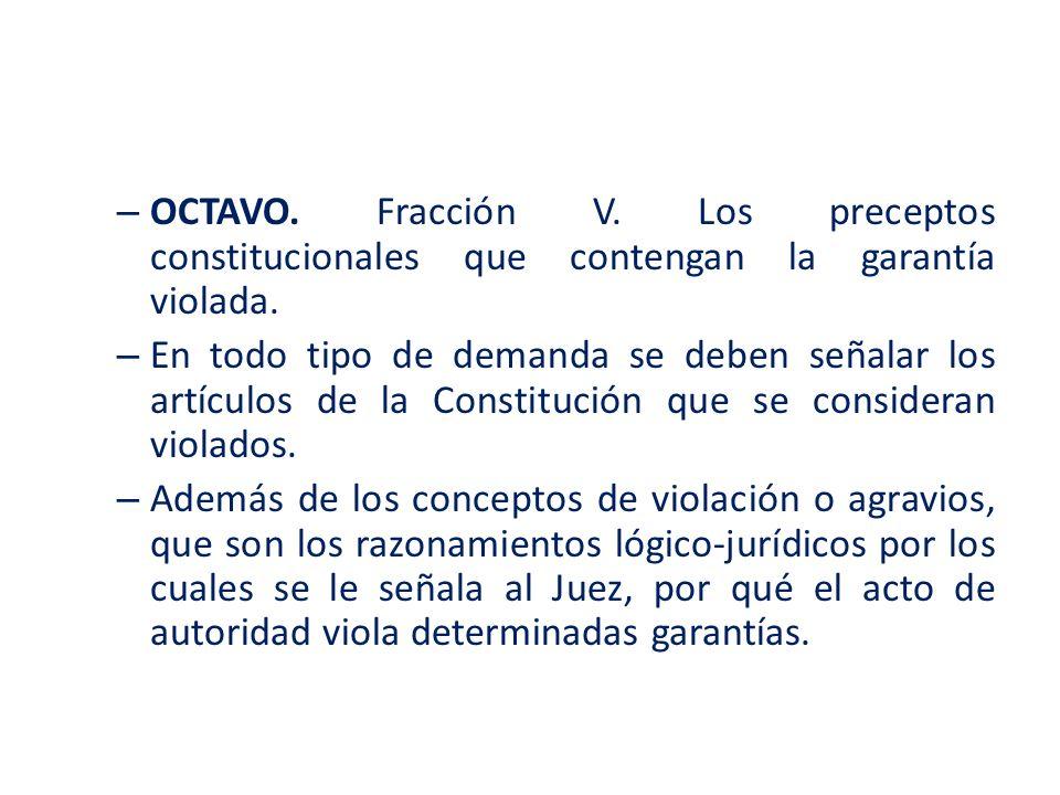 OCTAVO. Fracción V. Los preceptos constitucionales que contengan la garantía violada.