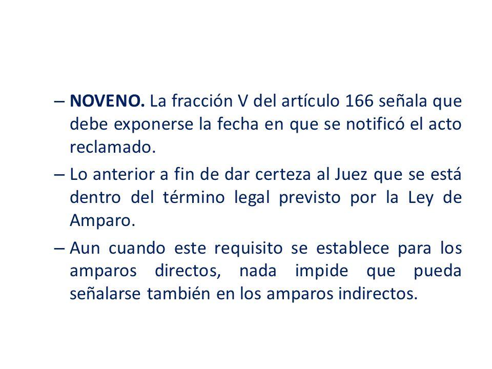 NOVENO. La fracción V del artículo 166 señala que debe exponerse la fecha en que se notificó el acto reclamado.