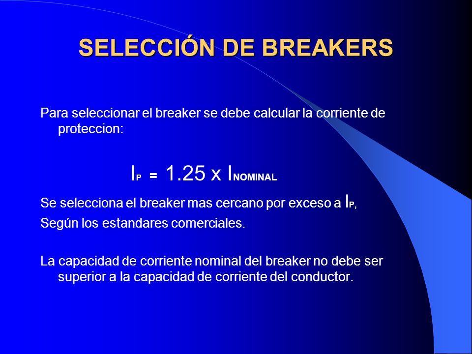 SELECCIÓN DE BREAKERS Para seleccionar el breaker se debe calcular la corriente de proteccion: IP = 1.25 x INOMINAL.