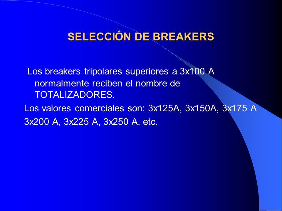 SELECCIÓN DE BREAKERS Los breakers tripolares superiores a 3x100 A normalmente reciben el nombre de TOTALIZADORES.