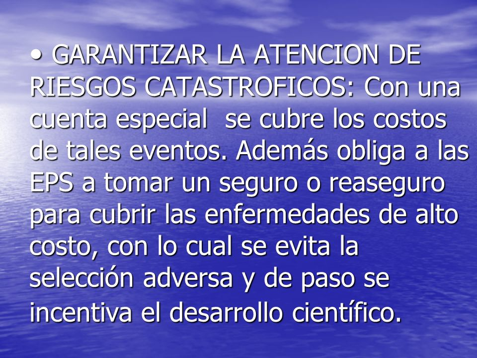 GARANTIZAR LA ATENCION DE RIESGOS CATASTROFICOS: Con una cuenta especial se cubre los costos de tales eventos.