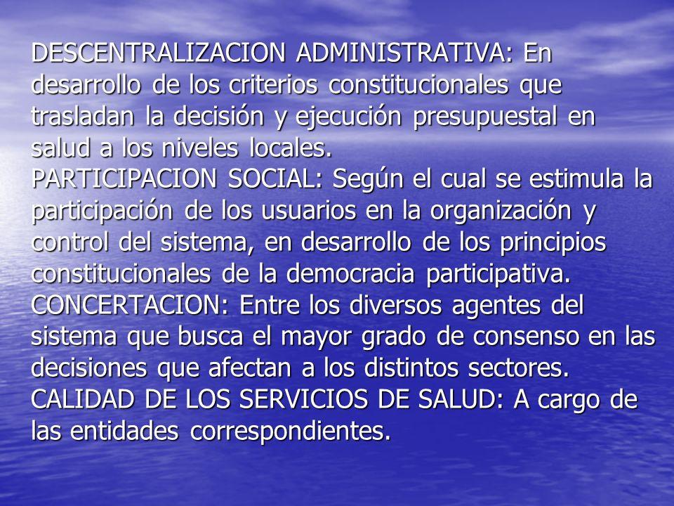 DESCENTRALIZACION ADMINISTRATIVA: En desarrollo de los criterios constitucionales que trasladan la decisión y ejecución presupuestal en salud a los niveles locales.